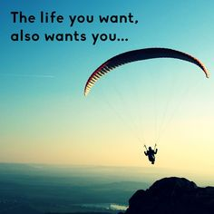 The life you want, also wants you...