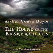 The Hound of Baskervilles by Arthur Conan Doyle.
