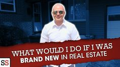 What Would I Do if I Was Brand New in Real Estate