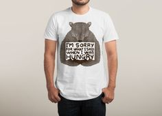 Check out the design I'm Sorry For What I Said When I Was Hungry by Tobe Fonseca on Threadless