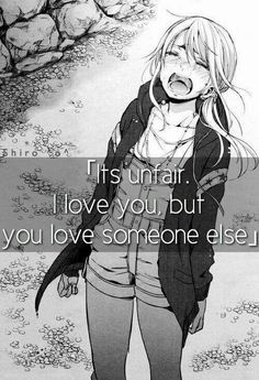 Its unfair when u love someone so much but he/she love somebody else