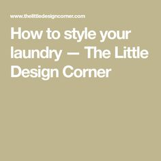 How to style your laundry — The Little Design Corner