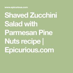 Shaved Zucchini Salad with Parmesan Pine Nuts recipe | Epicurious.com