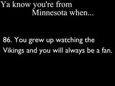 if you jump on and off the bandwagon, i do not believe you are a vikings fan. ❤ them forever and always. Minnesota Funny, Minnesota Home, Minnesota Wild, Minnesota Vikings Football, Funny Puns, That Way, True Stories, Growing Up, Favorite Quotes