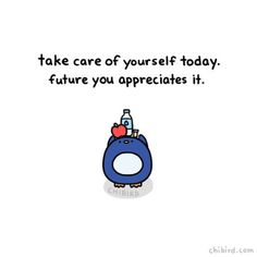 """chibird: """"Whether it's eating well or exercising or taking your correct medication, please take care of yourself if you can! You in the future will be grateful! Cute Inspirational Quotes, Cute Quotes, Happy Quotes, Motivational Quotes, Kawaii Quotes, Positive Vibes, Positive Quotes, Positive Things, Cheer Up Quotes"""