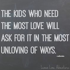Image from http://cdn.lemonlimeadventures.com/wp-content/uploads/2014/06/Kids-Who-Need-Love-Quote.png.
