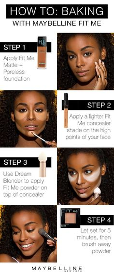 "Learn to bake like a makeup pro with Maybelline Fit Me! Foundation baking is the newest trend in contour and highlighting. It gives you a smooth, long lasting highlight that really sculpts your face. First, apply your shade in Fit Me Matte + Poreless. Next, apply a lighter Fit Me concealer shade on the high points of your face. Then, use the Dream Blender to apply Fit Me powder on top of the concealer. Let this set for 5 minutes (this is the ""baking"" part!) then brush away the powder."