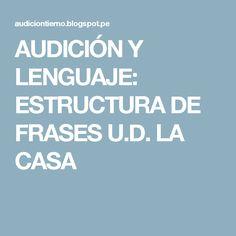AUDICIÓN Y LENGUAJE: ESTRUCTURA DE FRASES U.D. LA CASA