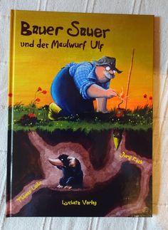 5 von 5 Sternen Jurij Koch: Bauer Sauer und der Maulwurf Ulf Lychatz Verlag, Leipzig 2013 ISBN: 978-3942929233 Illustrator: Thomas Leibe Ausstattung: Hardcover, 32 Seiten Preis: 9,95 € Vom Verlag empfohlenes Lesealter:  ab 5 Jahre
