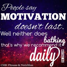 What keeps you motivated every day?