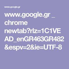 www.google.gr _ chrome newtab?rlz=1C1VEAD_enGR463GR482&espv=2&ie=UTF-8