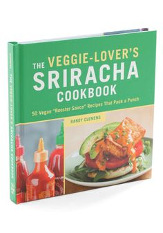 The Veggie-Lover's Sriracha Cookbook. We already know youve got a bottle of 'rooster sauce' sitting by the stove or the kitchen table, so why not spice up your cooking routine by tailoring each meal to your bold, peppery taste?! #green #wedding #modcloth