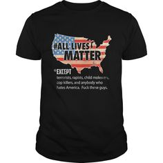 All lives matter except T-Shirt for Man and Women