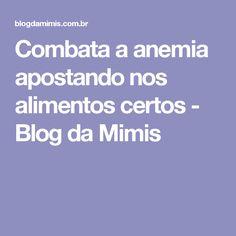 Combata a anemia apostando nos alimentos certos - Blog da Mimis