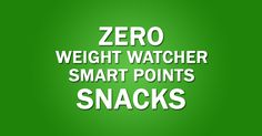 Snacks with 0 Weight Watchers Smart Points - Weight Watchers Recipes