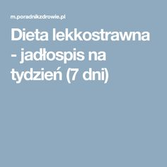 Dieta lekkostrawna - jadłospis na tydzień (7 dni) Diabetes, Health Tips, Food And Drink, Health Fitness, Weight Loss, Beauty, Venus, Motorcycles, Cars