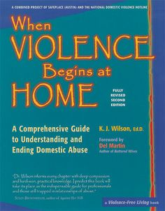 When Violence Begins at Home: A Comprehensive Guide to Understanding and Ending Domestic Abuse, by K.J. Wilson.