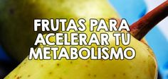 TU SALUD: 5 frutas para acelerar tu metabolismo