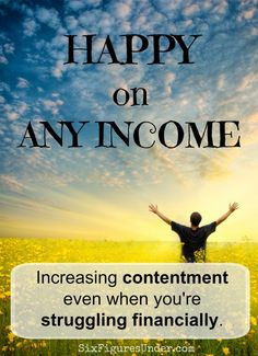 We've all heard that money can't buy happiness, but do we believe it? Can we be happy on any income?  Here are some ways to help you be happy in any financial situation.