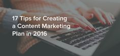 17 Tips for Creating a Content Marketing Plan in 2016