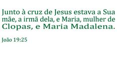 Maria Madalena era uma das Marias que estavam ao pé da cruz de Jesus.