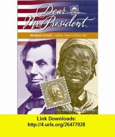 Abraham Lincoln Letters from a Slave Girl (Dear  Mr. President) (9781890817602) Andrea Davis Pinkney , ISBN-10: 1890817600  , ISBN-13: 978-1890817602 ,  , tutorials , pdf , ebook , torrent , downloads , rapidshare , filesonic , hotfile , megaupload , fileserve