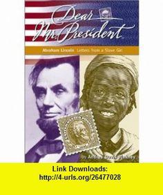 Abraham Lincoln Letters from a Slave Girl (Dear  Mr. President) (9781890817602) Andrea Davis Pinkney , ISBN-10: 1890817600  , ISBN-13: 978-1890817602 ,  , tutorials , pdf , ebook , torrent , downloads , rapidshare , filesonic , hotfile , megaupload , fileserve