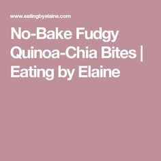 No-Bake Fudgy Quinoa-Chia Bites | Eating by Elaine
