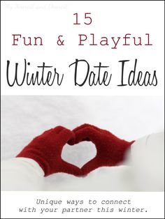 These playful and unique winter date ideas will have you connecting with your partner both indoors and out this winter!