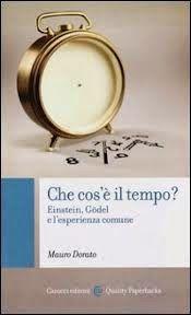 Mauro Dorato, Che cos'è il tempo? Einstein,Gödel e l'esperienza comune - Filosofia.it