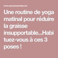 Une routine de yoga matinal pour réduire la graisse insupportable...Habituez-vous à ces 3 poses !
