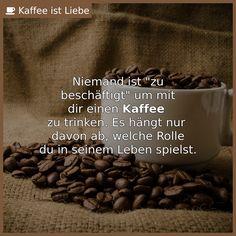 """Niemand ist """"zu  beschäftigt"""" um mit  dir einen <b>Kaffee</b>   zu trinken. Es hängt nur   davon ab, welche Rolle  ..."""