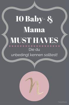 Diese 10 Baby- & Mama Must Haves sollte jede Schwangere & frischgebackene Mutter kennen!