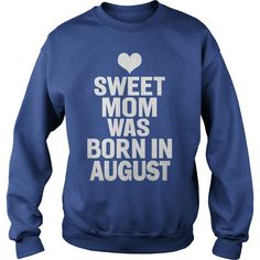 SWEET MOM ARE BORN IN AUGUST #gift #ideas #Popular #Everything #Videos #Shop #Animals #pets #Architecture #Art #Cars #motorcycles #Celebrities #DIY #crafts #Design #Education #Entertainment #Food #drink #Gardening #Geek #Hair #beauty #Health #fitness #History #Holidays #events #Home decor #Humor #Illustrations #posters #Kids #parenting #Men #Outdoors #Photography #Products #Quotes #Science #nature #Sports #Tattoos #Technology #Travel #Weddings #Women