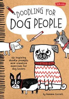 Doodling for Dog People : 50 inspiring doodle prompts and creative exercises for dog lovers | Walter Foster