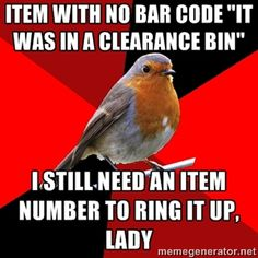 "Item with no bar code ""It was in a clearance bin"" I still need an item number to ring it up, lady 
