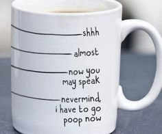 I Have To Go Poop Now Coffee Mug