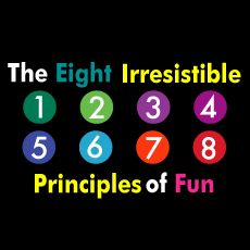 The Eight Irresistible Principles of Fun