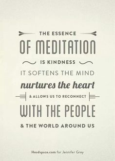 THE ESSENSE OF MEDITATION ~ IS KINDNESS ~ IT SOFTENS THE MIND nutures the heart 《 & ALLOWS US TO RECONNECT 》WITH THE PEOPLE & THE WORLD AROUND US