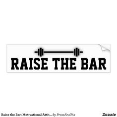 Thanks, buyer ~ Happy lifting! Raise the Bar: Motivational Attitude Bumper Stickers #zazzle #accessories #encouragement #weights #fitness #workout