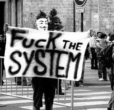 Fuck The System. Rebel. Rebellion.