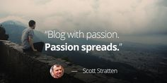"""""""#Blog with passion. Passion spreads."""" – Scott Stratten. #blogging #Marketing #quotes"""