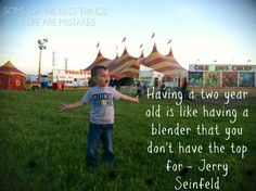 Having a 2 year old is like having a blender that you don't have the top for- Jerry Seinfeld quote