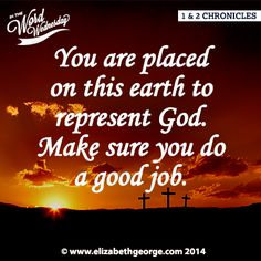 1 & 2 Chronicles are about remembrance: You are placed on this earth to represent God. Make sure you do a good job.