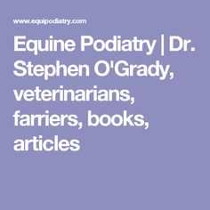 Equine Podiatry | Dr. Stephen O'Grady, veterinarians, farriers, books, articles