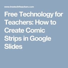 Free Technology for Teachers: How to Create Comic Strips in Google Slides