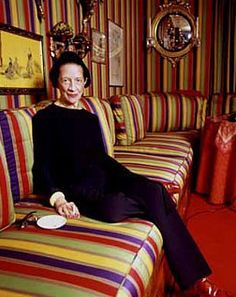 "Diana Vreeland ""I'm a great believer in vulgarity - if it's got vitality.  A little bad taste is like a nice splash of paprika.  We all need a splash of bad taste - it's hearty it's healthy, it's physical.  I think we could use more of it.  NO taste is what I'm against"" ""All my life I've pursued the perfect red.  I can never get painters to mix it for me.  It's exactly as if I'd said, 'I want Rococo with a spot of Gothic in it and a bit of Buddhist temple'"""