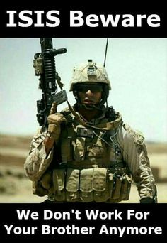 """ISIS beware, the United States Military does not work for your """"brother"""" anymore. GOD BLESS AMERICA AND GOD BLESS PRESIDENT TRUMP!!!"""