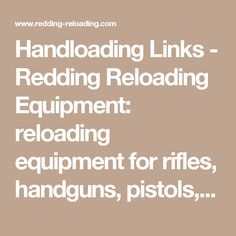 Handloading Links - Redding Reloading Equipment: reloading equipment for rifles, handguns, pistols, revolvers and SAECO bullet casting equipment