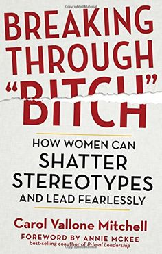 """Breaking Through """"Bitch"""": How Women Can Shatter Stereotypes and Lead Fearlessly"""
